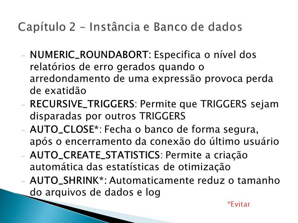 - NUMERIC_ROUNDABORT: Especifica o nível dos relatórios de erro gerados quando o arredondamento de uma expressão provoca perda de exatidão - RECURSIVE
