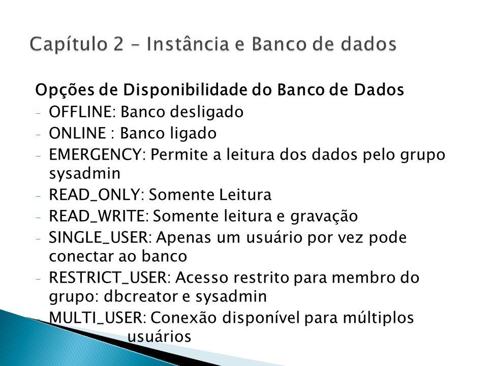 Opções de Disponibilidade do Banco de Dados - OFFLINE: Banco desligado - ONLINE : Banco ligado - EMERGENCY: Permite a leitura dos dados pelo grupo sys