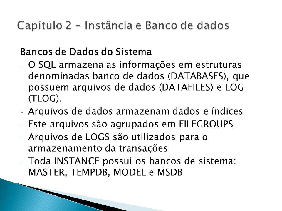 Bancos de Dados do Sistema - O SQL armazena as informações em estruturas denominadas banco de dados (DATABASES), que possuem arquivos de dados (DATAFI