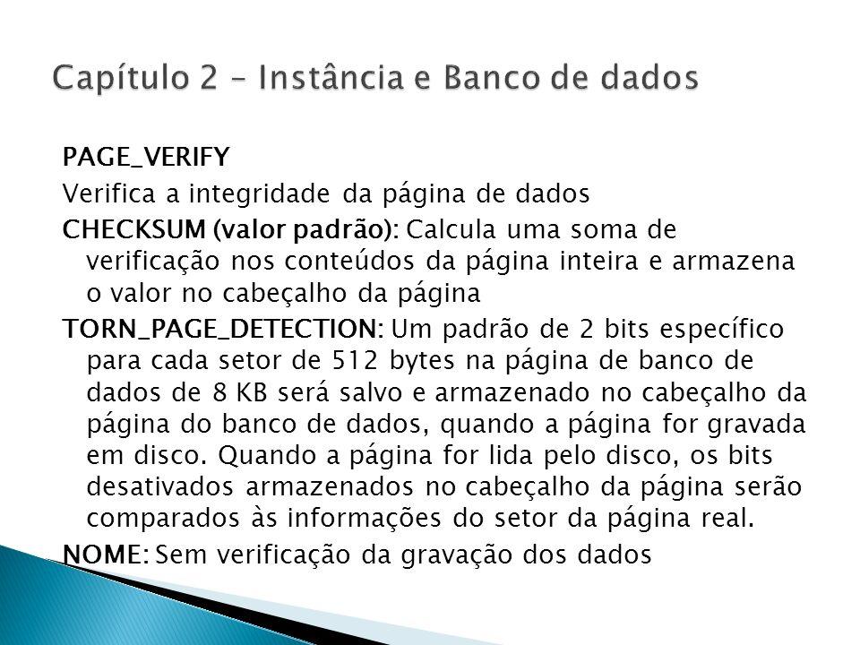 PAGE_VERIFY Verifica a integridade da página de dados CHECKSUM (valor padrão): Calcula uma soma de verificação nos conteúdos da página inteira e armaz