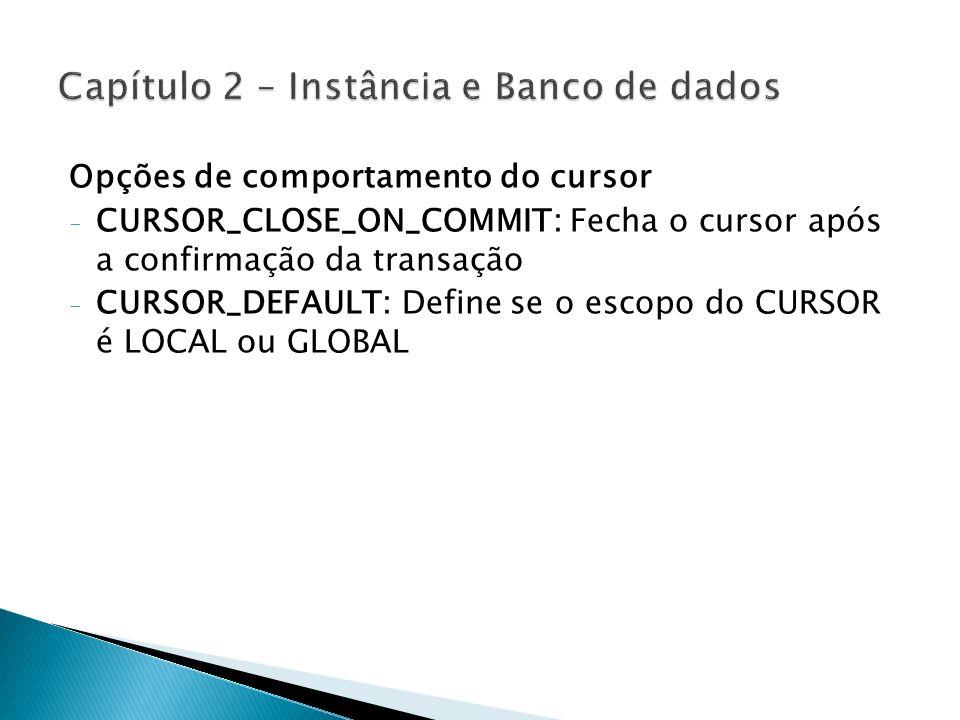 Opções de comportamento do cursor - CURSOR_CLOSE_ON_COMMIT: Fecha o cursor após a confirmação da transação - CURSOR_DEFAULT: Define se o escopo do CUR