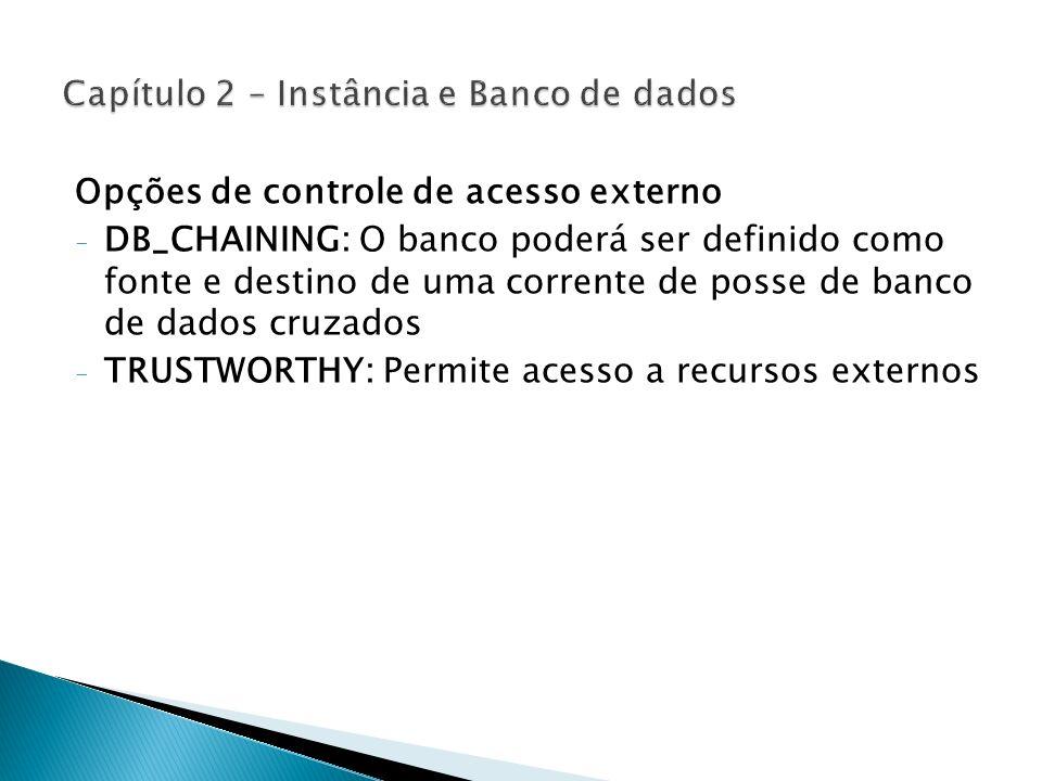 Opções de controle de acesso externo - DB_CHAINING: O banco poderá ser definido como fonte e destino de uma corrente de posse de banco de dados cruzad