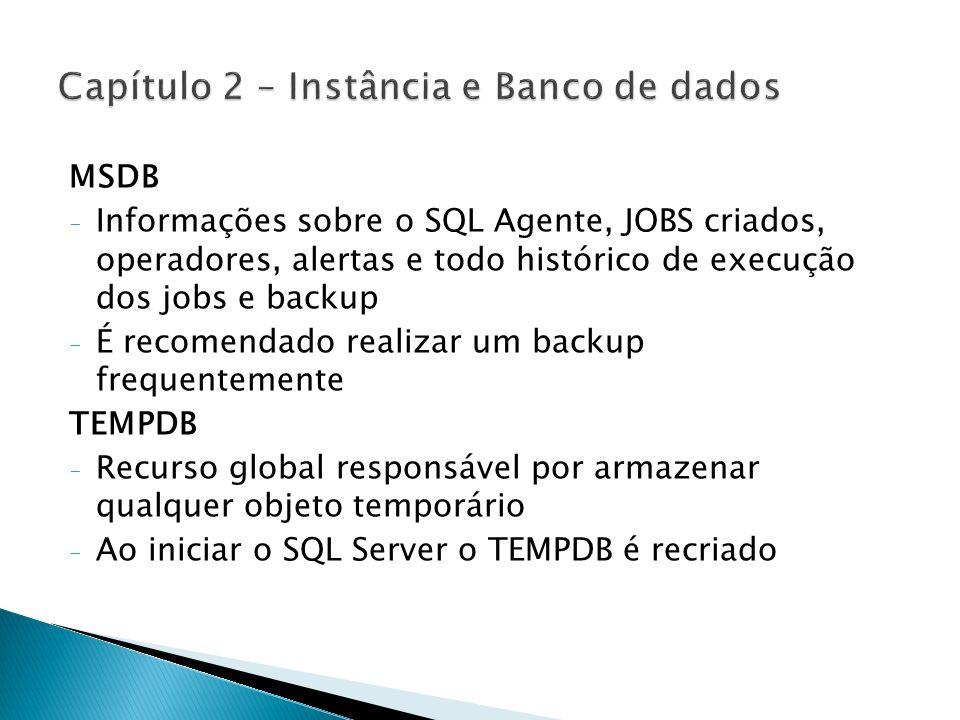 MSDB - Informações sobre o SQL Agente, JOBS criados, operadores, alertas e todo histórico de execução dos jobs e backup - É recomendado realizar um ba