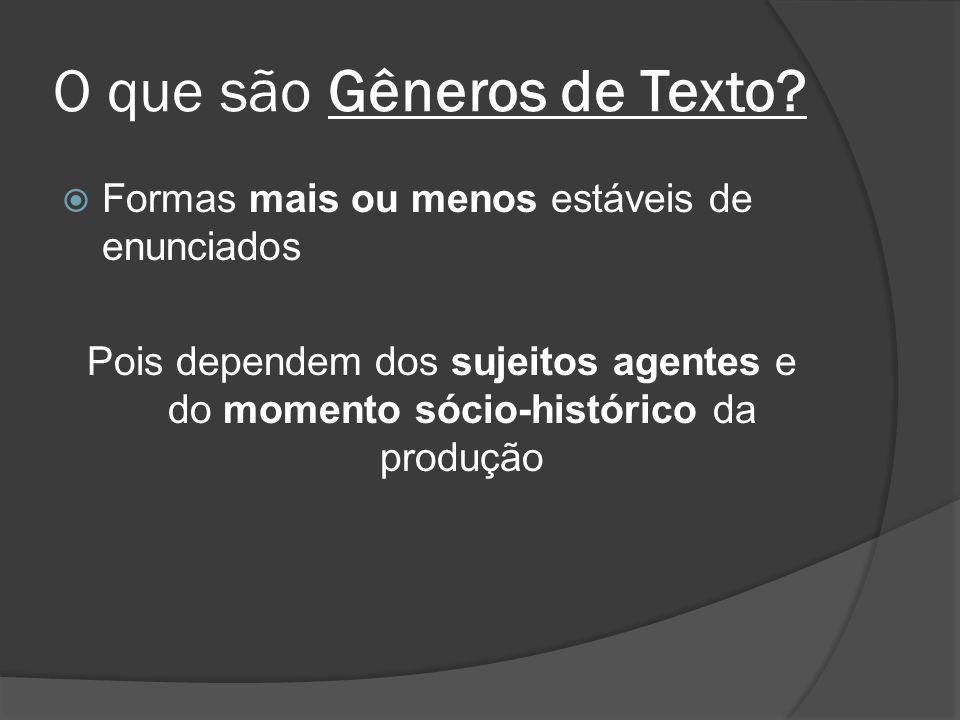 O que são Gêneros de Texto? Formas mais ou menos estáveis de enunciados Pois dependem dos sujeitos agentes e do momento sócio-histórico da produção