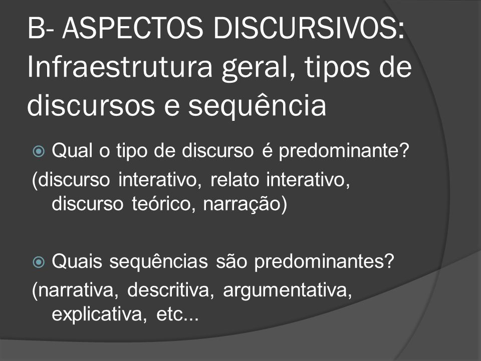 B- ASPECTOS DISCURSIVOS: Infraestrutura geral, tipos de discursos e sequência Qual o tipo de discurso é predominante? (discurso interativo, relato int