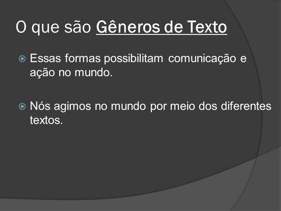 O que são Gêneros de Texto Essas formas possibilitam comunicação e ação no mundo. Nós agimos no mundo por meio dos diferentes textos.