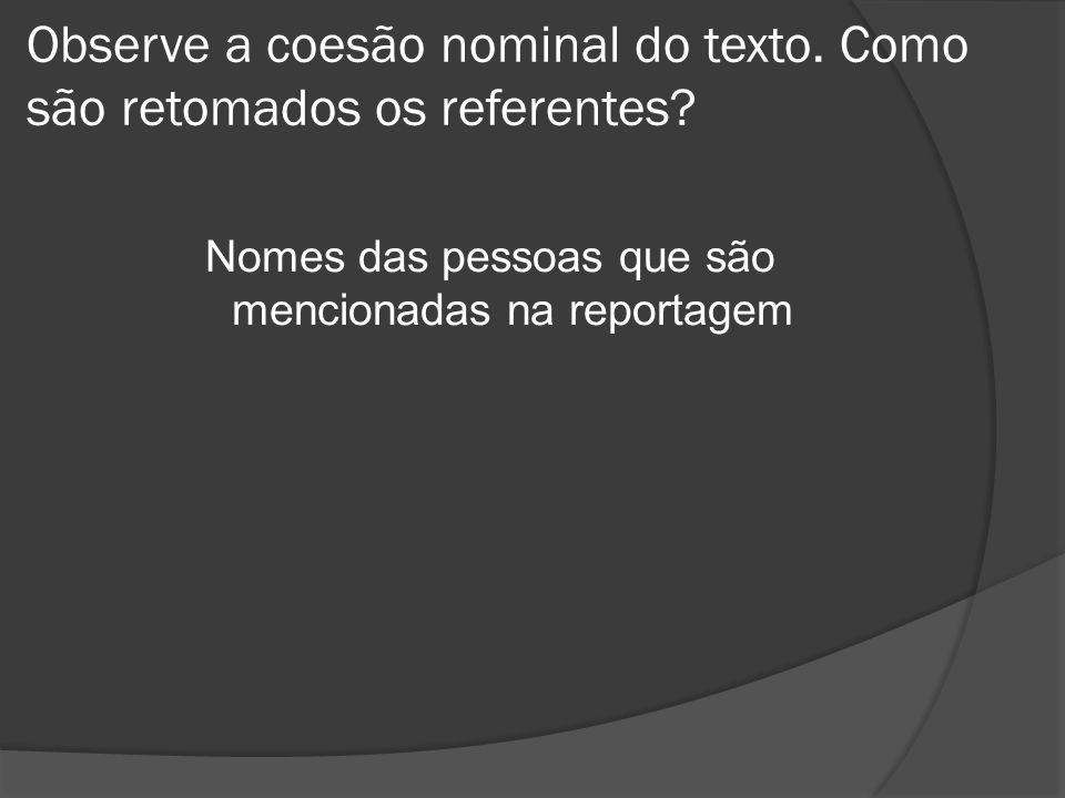Observe a coesão nominal do texto. Como são retomados os referentes? Nomes das pessoas que são mencionadas na reportagem