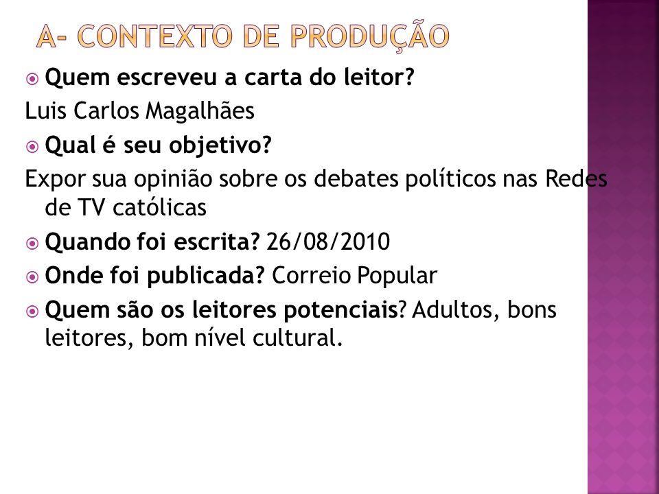 Quem escreveu a carta do leitor? Luis Carlos Magalhães Qual é seu objetivo? Expor sua opinião sobre os debates políticos nas Redes de TV católicas Qua