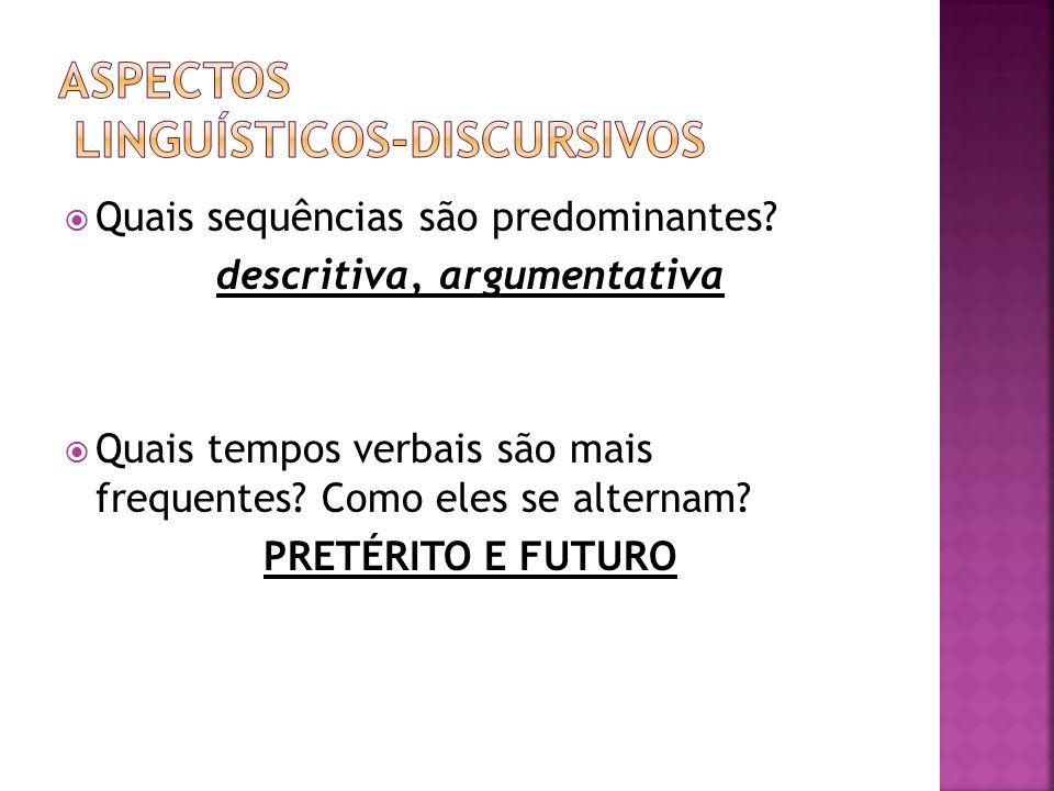 Quais sequências são predominantes? descritiva, argumentativa Quais tempos verbais são mais frequentes? Como eles se alternam? PRETÉRITO E FUTURO