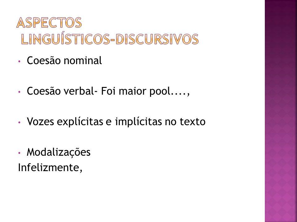 Coesão nominal Coesão verbal- Foi maior pool...., Vozes explícitas e implícitas no texto Modalizações Infelizmente,