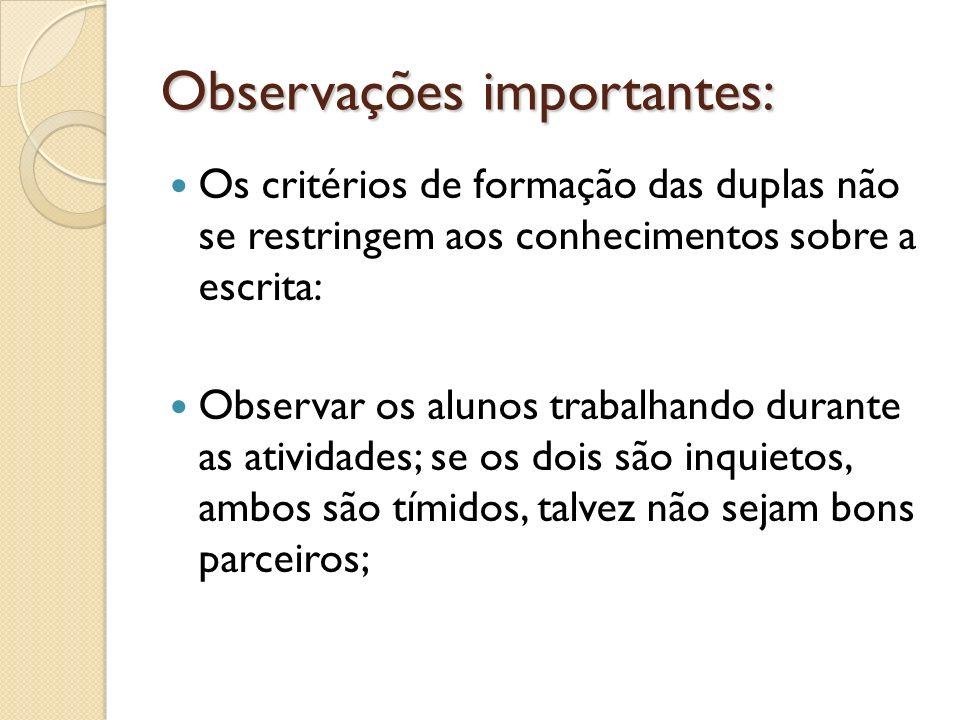 Observações importantes: Os critérios de formação das duplas não se restringem aos conhecimentos sobre a escrita: Observar os alunos trabalhando duran