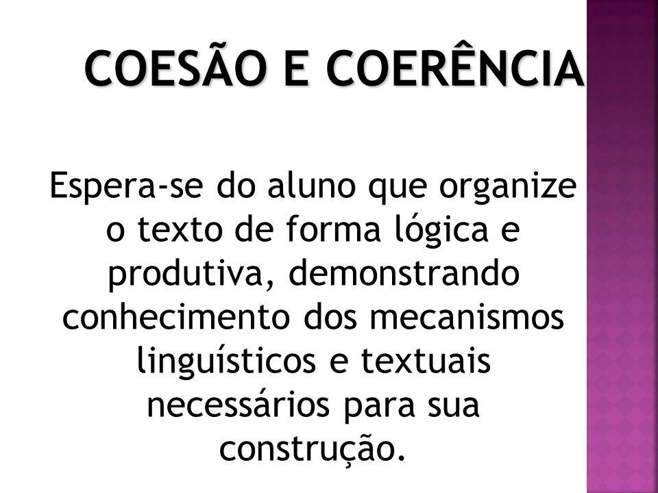 Espera-se do aluno que organize o texto de forma lógica e produtiva, demonstrando conhecimento dos mecanismos linguísticos e textuais necessários para