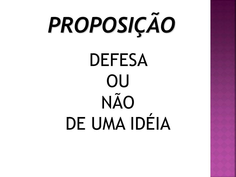 PROPOSIÇÃO DEFESA OU NÃO DE UMA IDÉIA