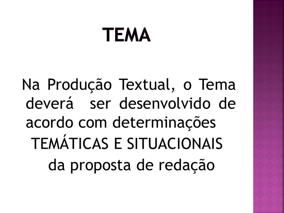 Na Produção Textual, o Tema deverá ser desenvolvido de acordo com determinações TEMÁTICAS E SITUACIONAIS da proposta de redação