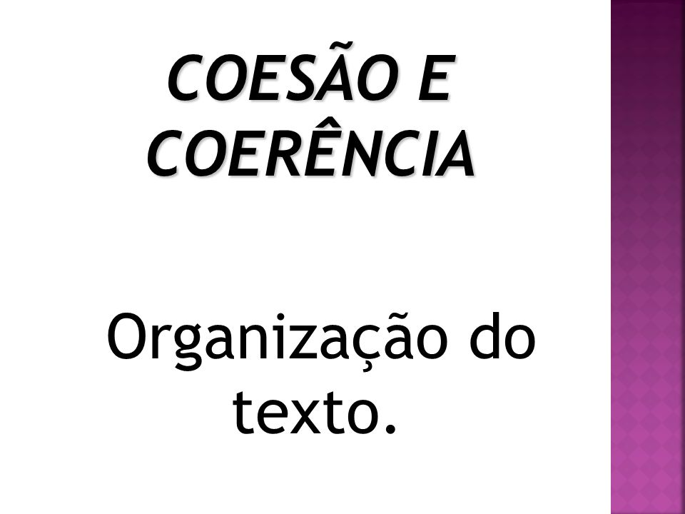 Organização do texto. COESÃO E COERÊNCIA