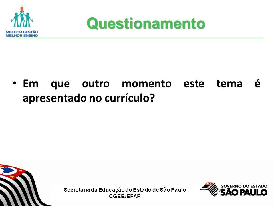 Secretaria da Educação do Estado de São Paulo CGEB/EFAP Em que outro momento este tema é apresentado no currículo.