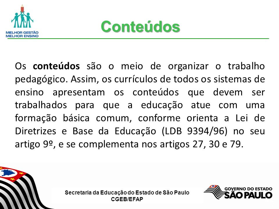 Secretaria da Educação do Estado de São Paulo CGEB/EFAP Slide 7 Os conteúdos são o meio de organizar o trabalho pedagógico.