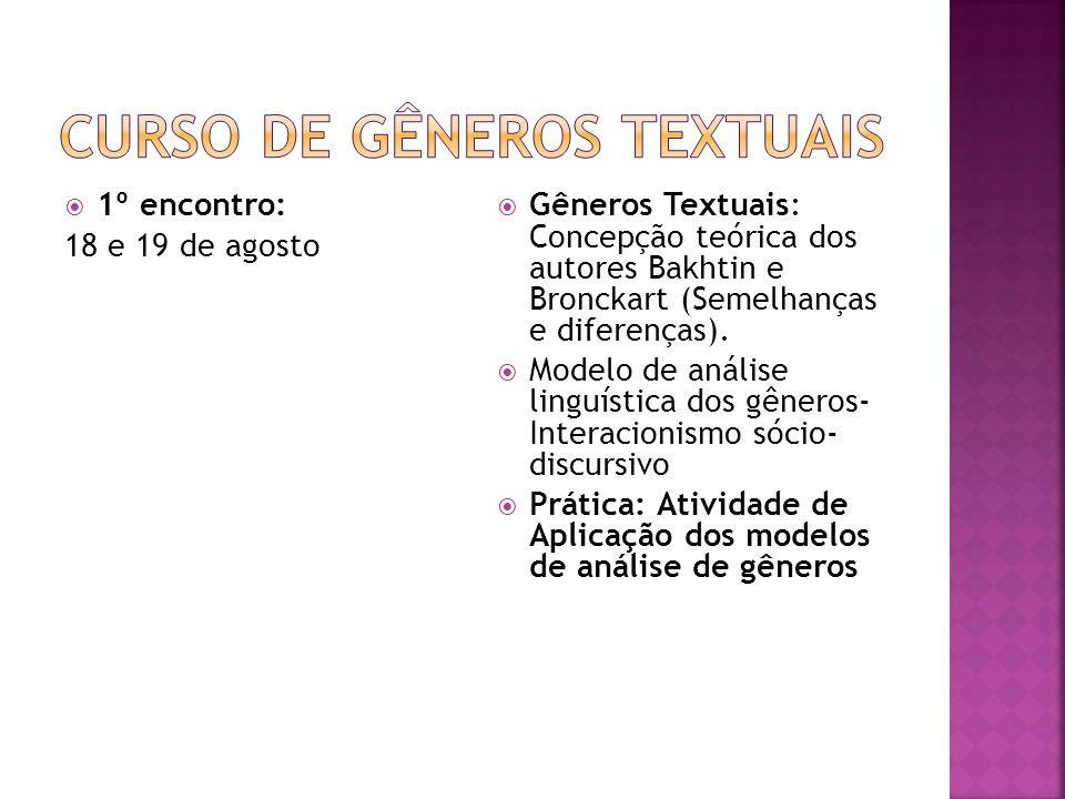 1º encontro: 18 e 19 de agosto Gêneros Textuais: Concepção teórica dos autores Bakhtin e Bronckart (Semelhanças e diferenças). Modelo de análise lingu