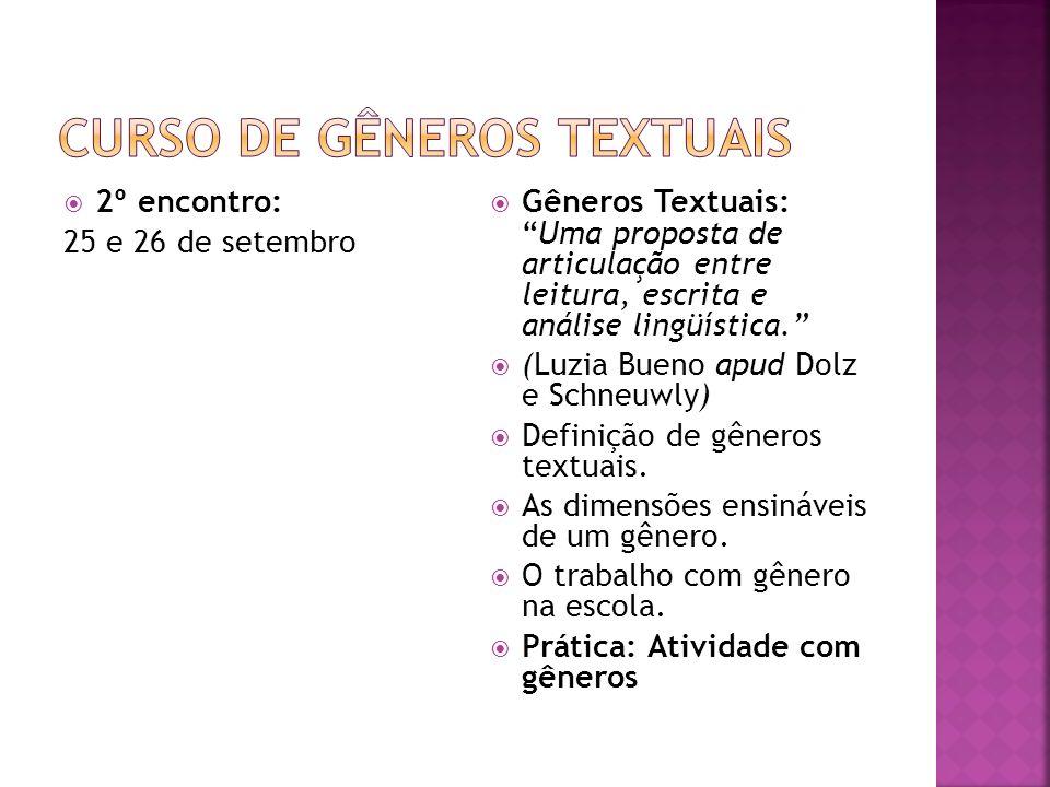 2º encontro: 25 e 26 de setembro Gêneros Textuais:Uma proposta de articulação entre leitura, escrita e análise lingüística. (Luzia Bueno apud Dolz e S