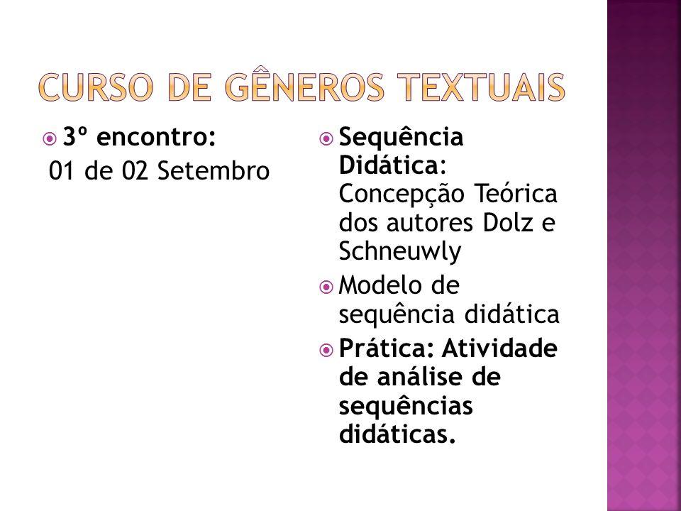 3º encontro: 01 de 02 Setembro Sequência Didática: Concepção Teórica dos autores Dolz e Schneuwly Modelo de sequência didática Prática: Atividade de a