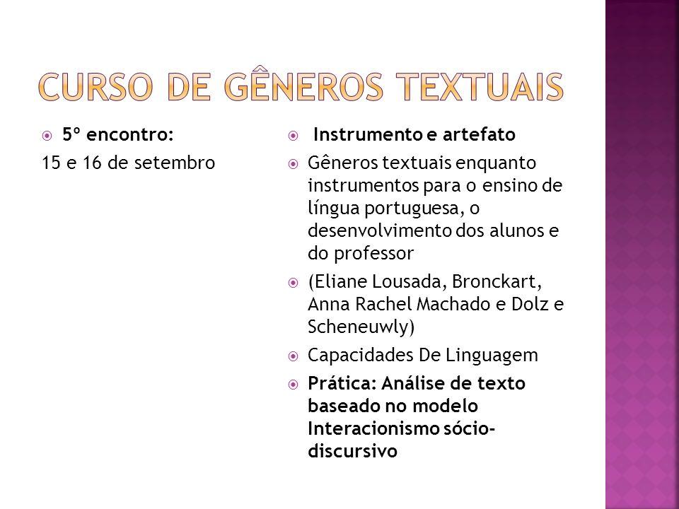 5º encontro: 15 e 16 de setembro Instrumento e artefato Gêneros textuais enquanto instrumentos para o ensino de língua portuguesa, o desenvolvimento d