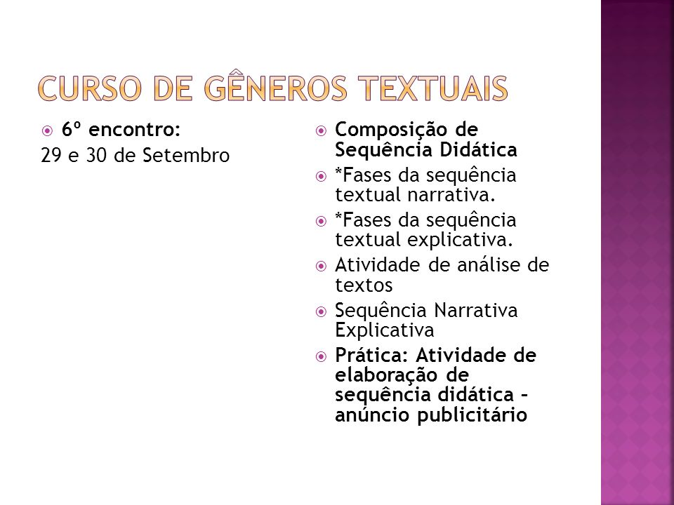 7º encontro: 06 e 07 de Outubro Apresentação do trabalho final *Apresentação de uma sequência didática, em grupo, elaborado pelos professores, sobre um dos gêneros textuais, baseada nos cadernos da SEE e nas teorias propostas o conteúdo do curso.