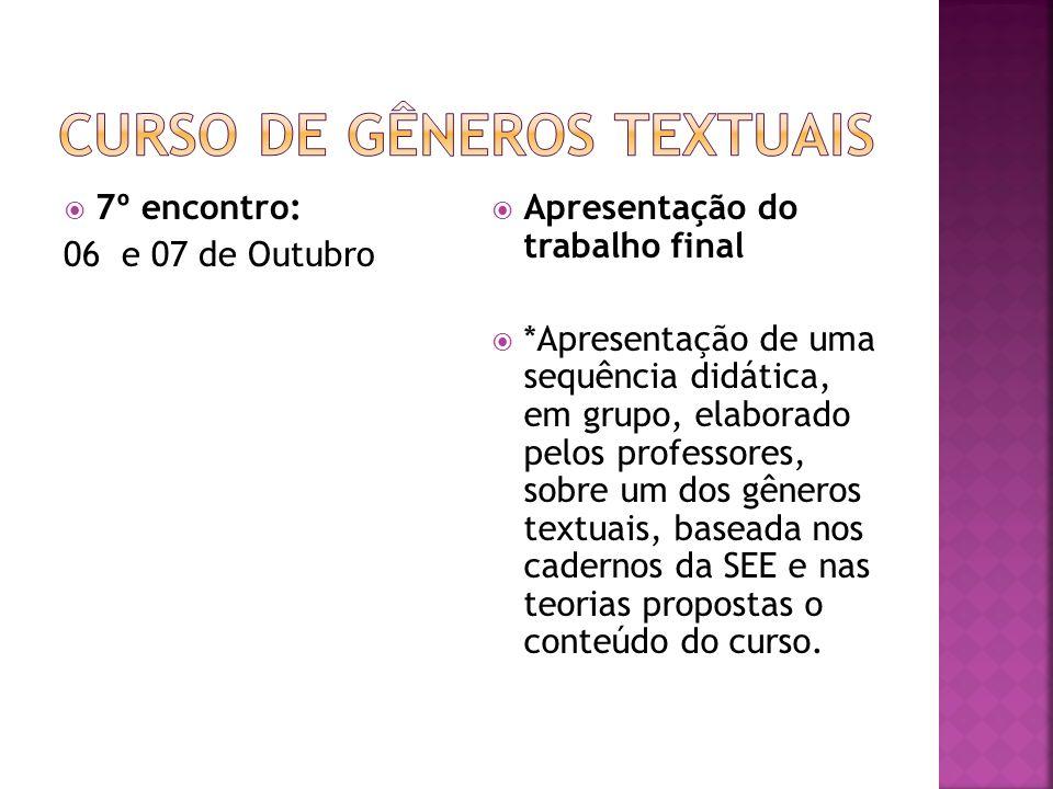 7º encontro: 06 e 07 de Outubro Apresentação do trabalho final *Apresentação de uma sequência didática, em grupo, elaborado pelos professores, sobre u