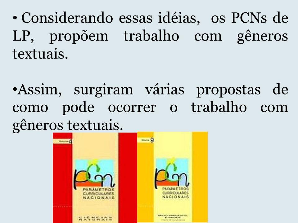 Considerando essas idéias, os PCNs de LP, propõem trabalho com gêneros textuais. Assim, surgiram várias propostas de como pode ocorrer o trabalho com
