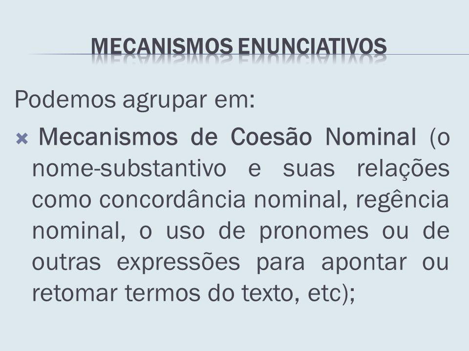 Podemos agrupar em: Mecanismos de Coesão Nominal (o nome-substantivo e suas relações como concordância nominal, regência nominal, o uso de pronomes ou