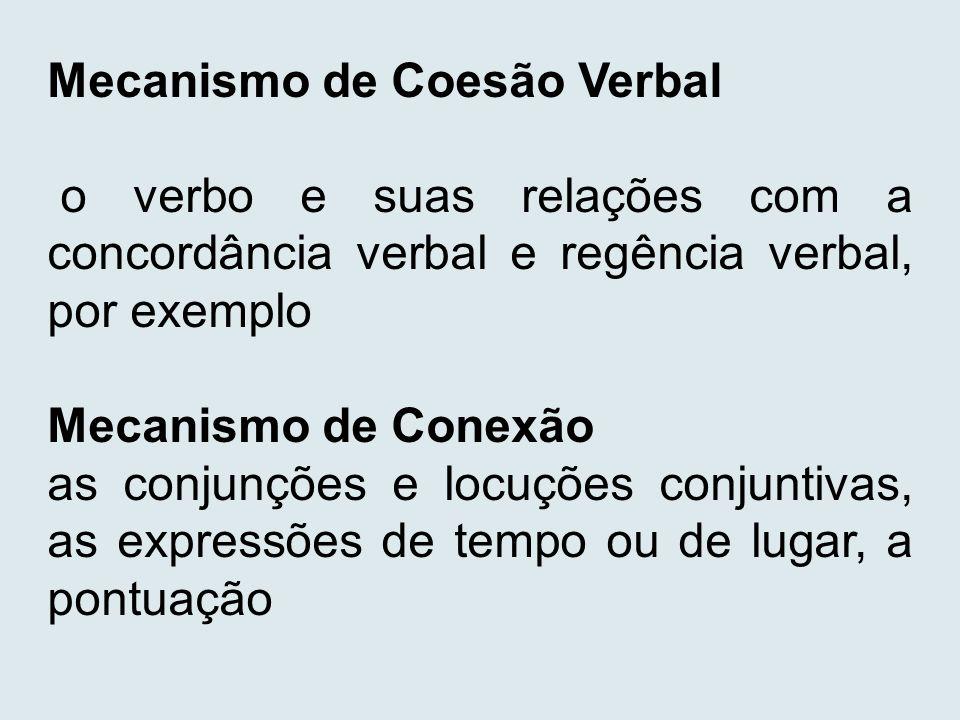 Mecanismo de Coesão Verbal o verbo e suas relações com a concordância verbal e regência verbal, por exemplo Mecanismo de Conexão as conjunções e locuç