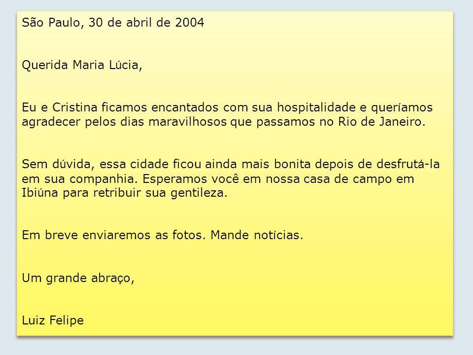 São Paulo, 30 de abril de 2004 Querida Maria L ú cia, Eu e Cristina ficamos encantados com sua hospitalidade e quer í amos agradecer pelos dias maravi