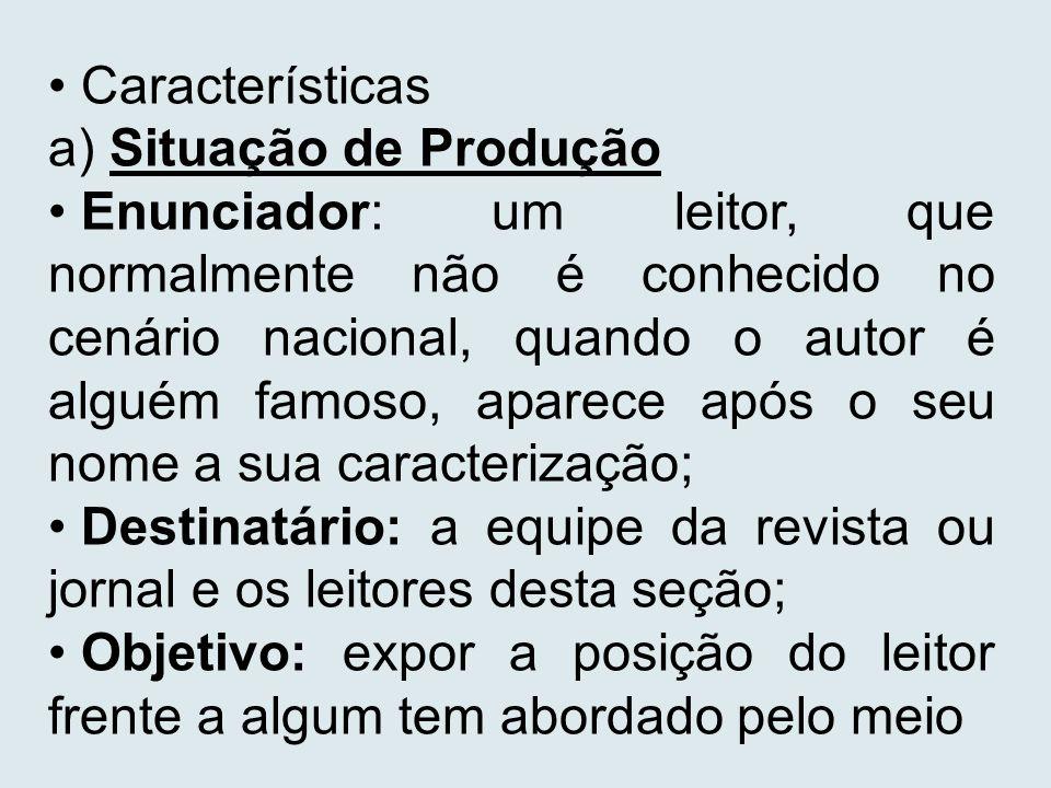 Características a) Situação de Produção Enunciador: um leitor, que normalmente não é conhecido no cenário nacional, quando o autor é alguém famoso, ap