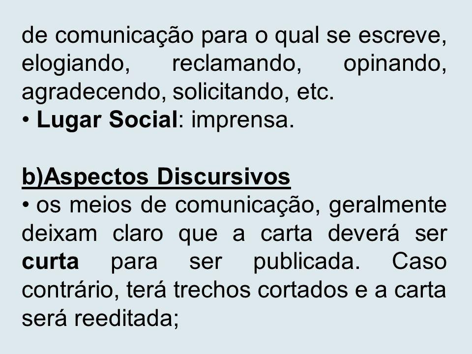 de comunicação para o qual se escreve, elogiando, reclamando, opinando, agradecendo, solicitando, etc. Lugar Social: imprensa. b)Aspectos Discursivos