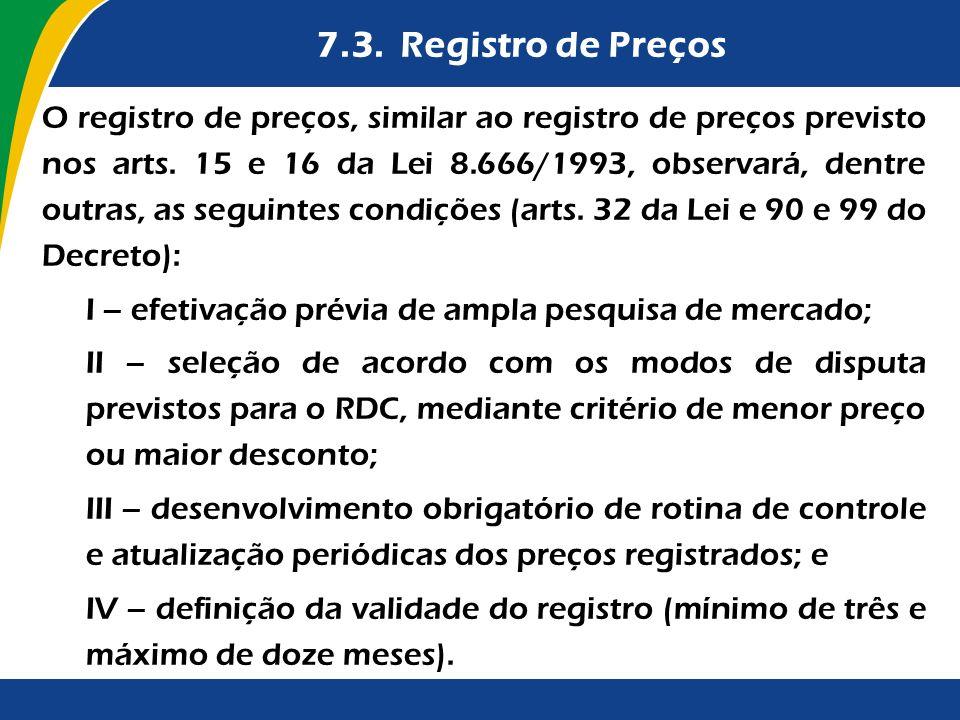 7.3. Registro de Preços O registro de preços, similar ao registro de preços previsto nos arts. 15 e 16 da Lei 8.666/1993, observará, dentre outras, as