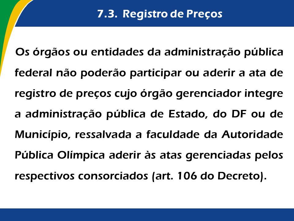 7.3. Registro de Preços Os órgãos ou entidades da administração pública federal não poderão participar ou aderir a ata de registro de preços cujo órgã