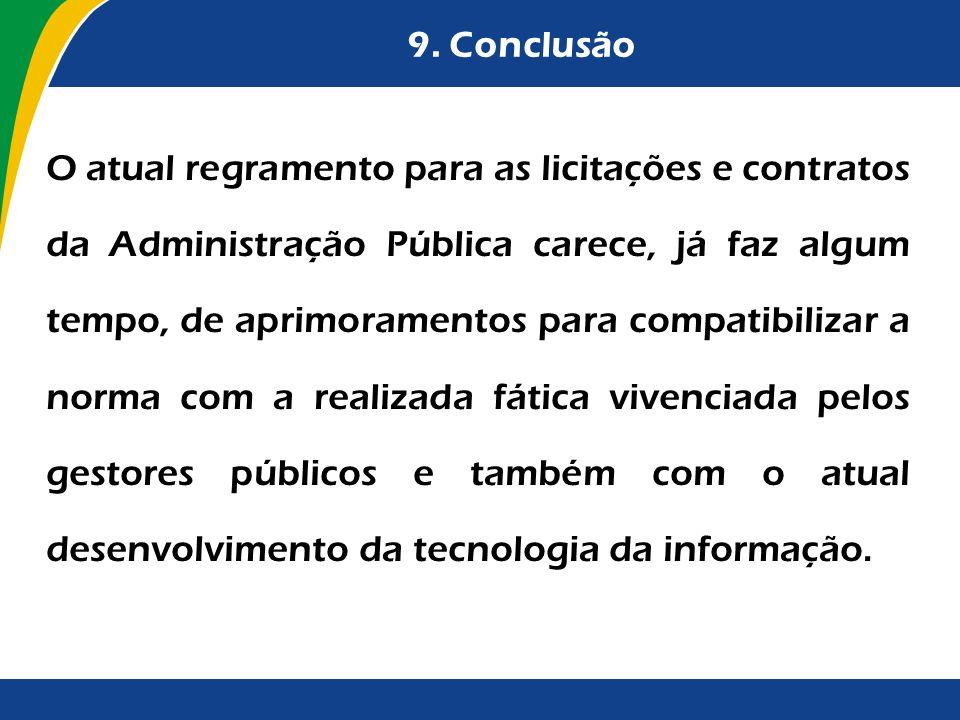 9. Conclusão O atual regramento para as licitações e contratos da Administração Pública carece, já faz algum tempo, de aprimoramentos para compatibili