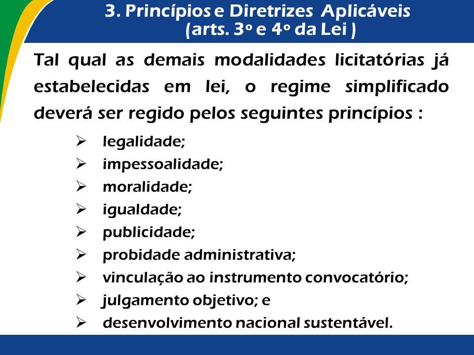 3. Princípios e Diretrizes Aplicáveis (arts. 3º e 4º da Lei ) Tal qual as demais modalidades licitatórias já estabelecidas em lei, o regime simplifica