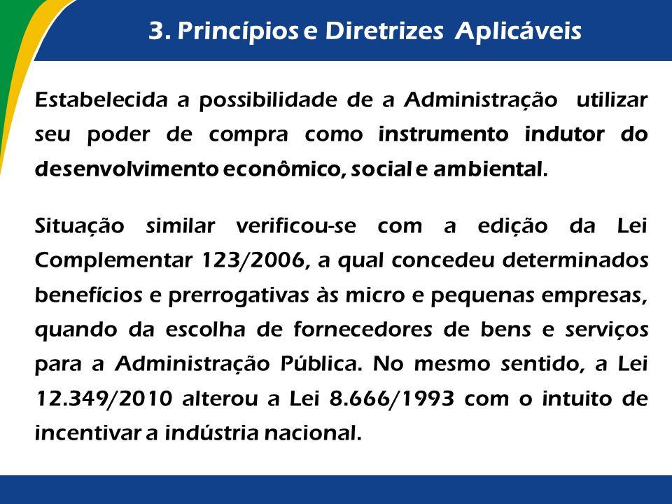 3. Princípios e Diretrizes Aplicáveis Estabelecida a possibilidade de a Administração utilizar seu poder de compra como instrumento indutor do desenvo