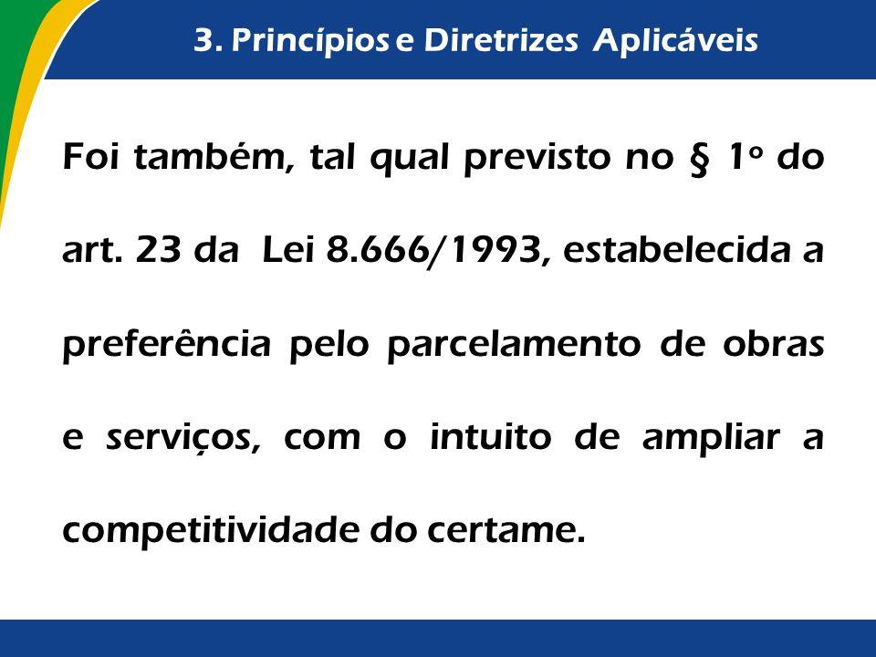 3. Princípios e Diretrizes Aplicáveis Foi também, tal qual previsto no § 1º do art. 23 da Lei 8.666/1993, estabelecida a preferência pelo parcelamento