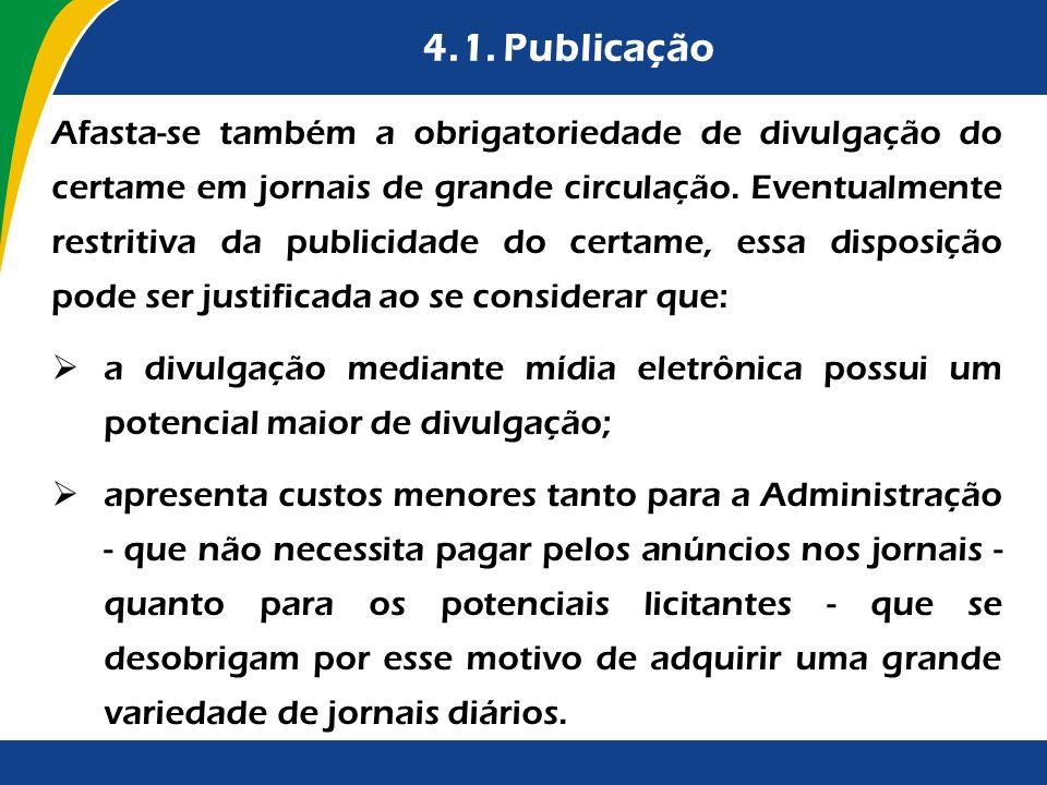 4.1. Publicação Afasta-se também a obrigatoriedade de divulgação do certame em jornais de grande circulação. Eventualmente restritiva da publicidade d