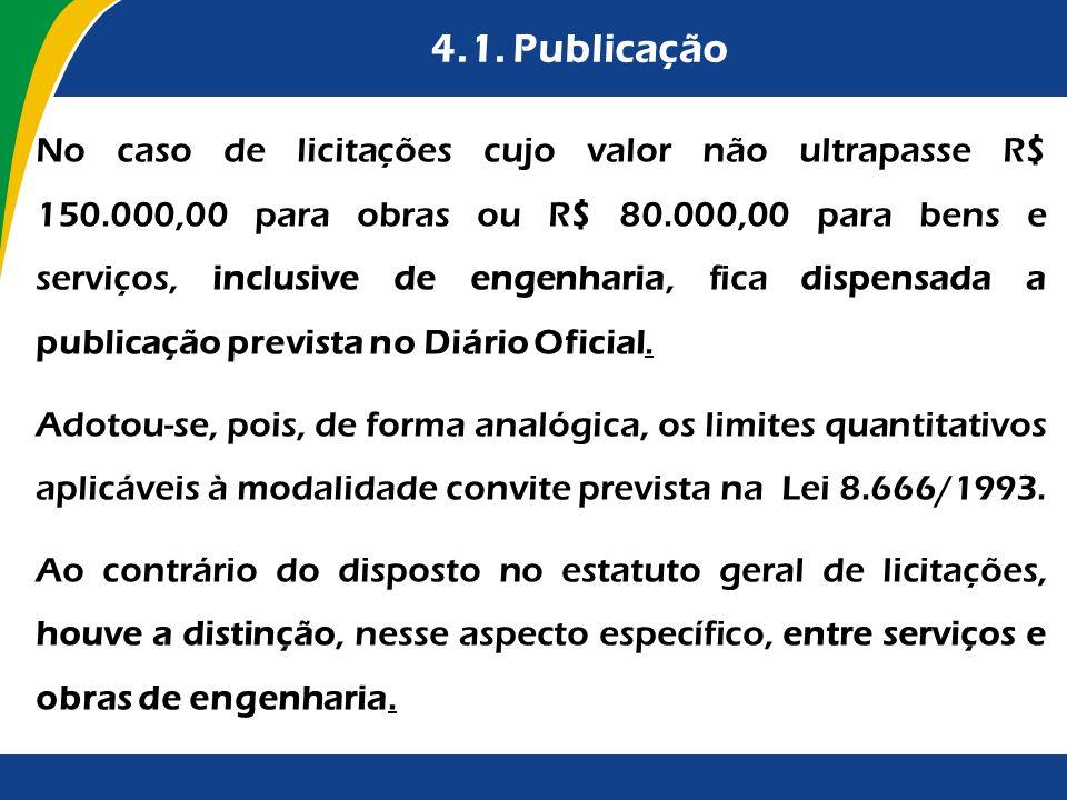 4.1. Publicação No caso de licitações cujo valor não ultrapasse R$ 150.000,00 para obras ou R$ 80.000,00 para bens e serviços, inclusive de engenharia