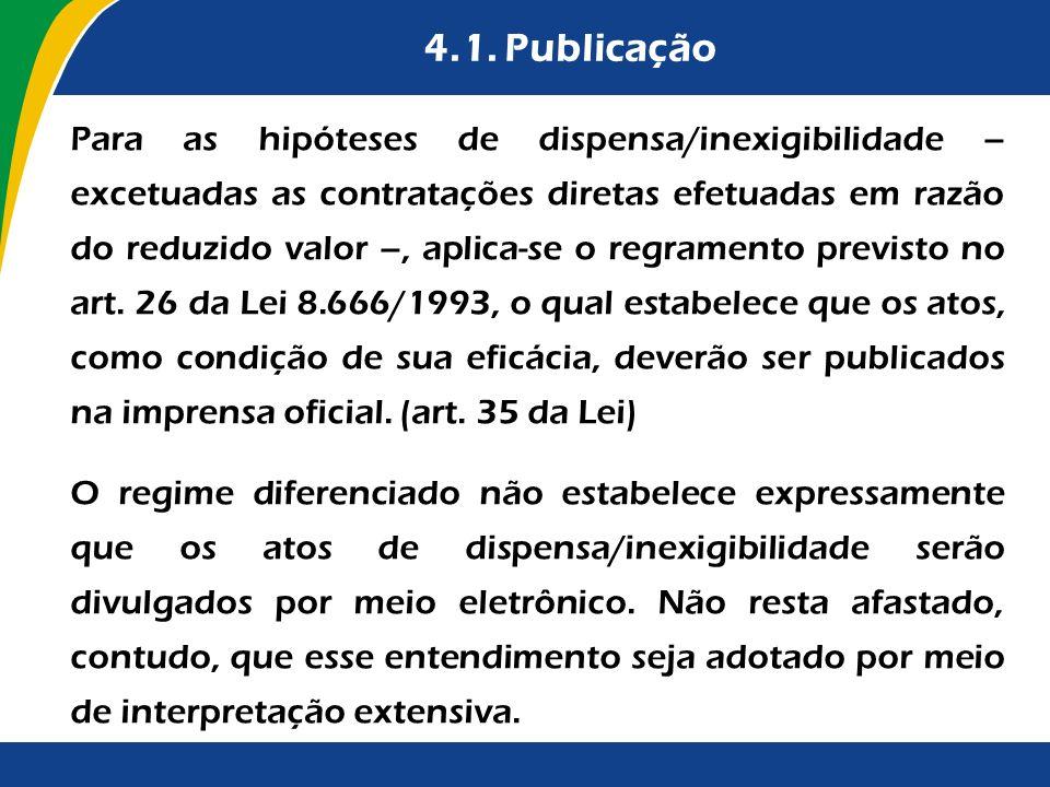 4.1. Publicação Para as hipóteses de dispensa/inexigibilidade – excetuadas as contratações diretas efetuadas em razão do reduzido valor –, aplica-se o