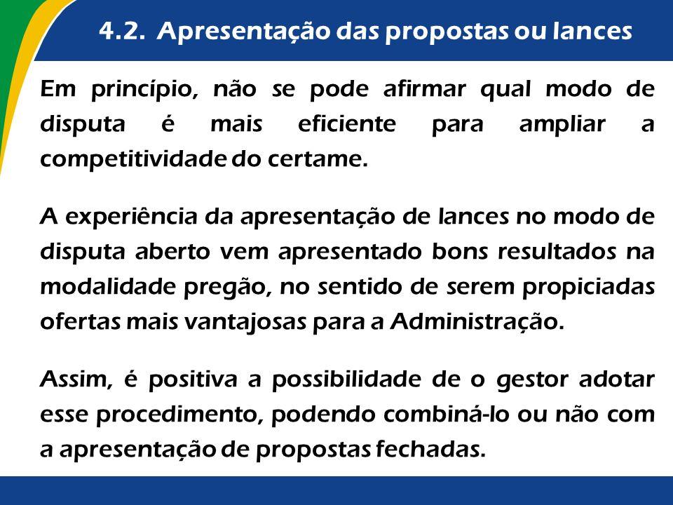 4.2. Apresentação das propostas ou lances Em princípio, não se pode afirmar qual modo de disputa é mais eficiente para ampliar a competitividade do ce