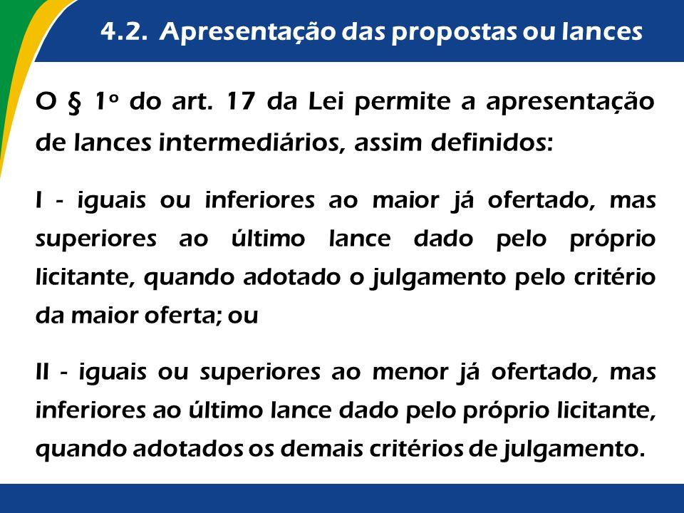 4.2. Apresentação das propostas ou lances O § 1º do art. 17 da Lei permite a apresentação de lances intermediários, assim definidos: I - iguais ou inf