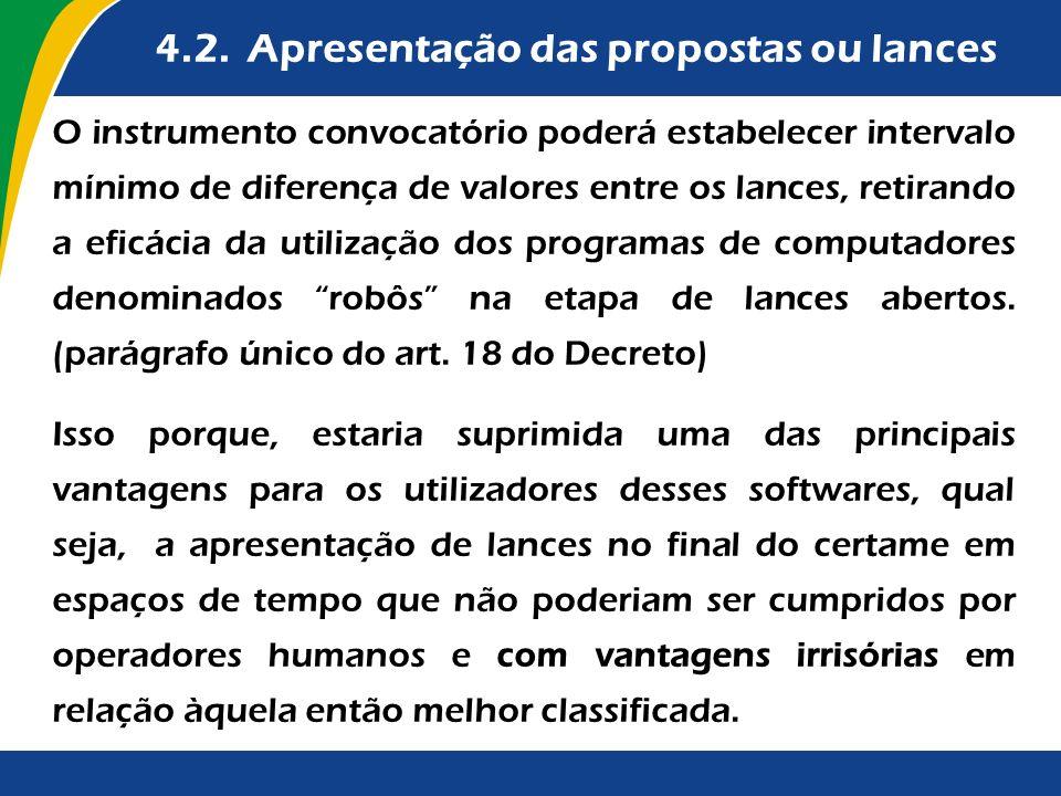 4.2. Apresentação das propostas ou lances O instrumento convocatório poderá estabelecer intervalo mínimo de diferença de valores entre os lances, reti