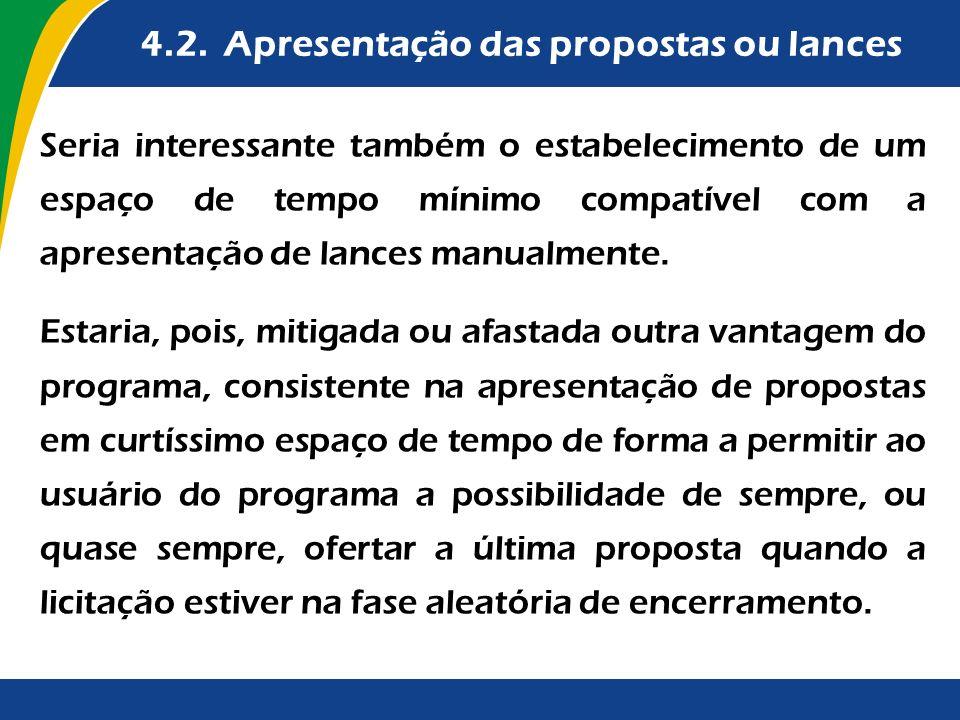 4.2. Apresentação das propostas ou lances Seria interessante também o estabelecimento de um espaço de tempo mínimo compatível com a apresentação de la