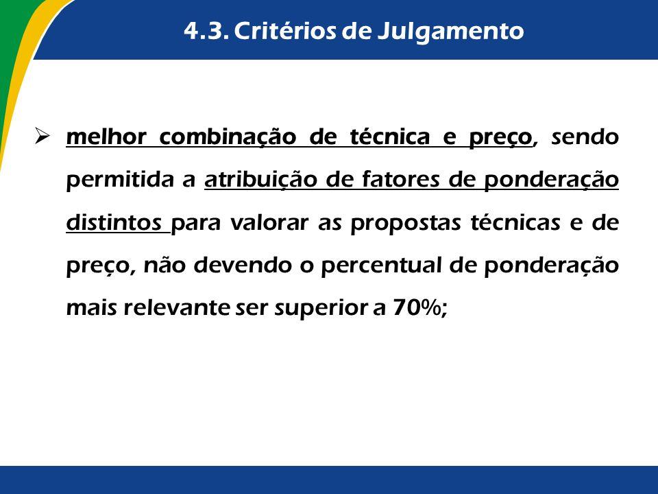 4.3. Critérios de Julgamento melhor combinação de técnica e preço, sendo permitida a atribuição de fatores de ponderação distintos para valorar as pro