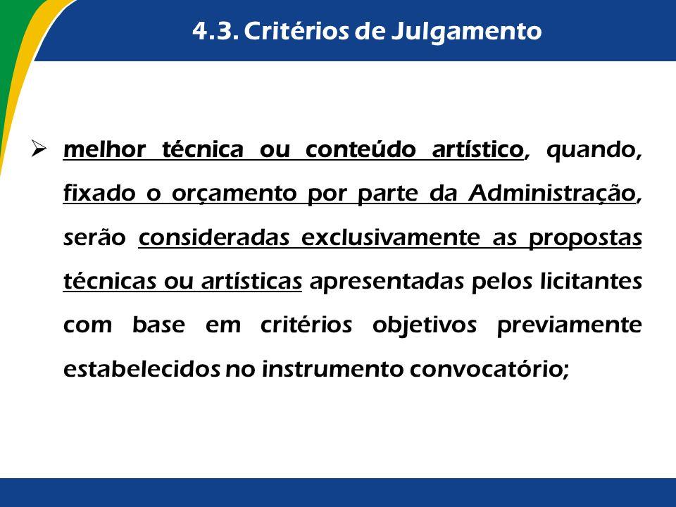 4.3. Critérios de Julgamento melhor técnica ou conteúdo artístico, quando, fixado o orçamento por parte da Administração, serão consideradas exclusiva
