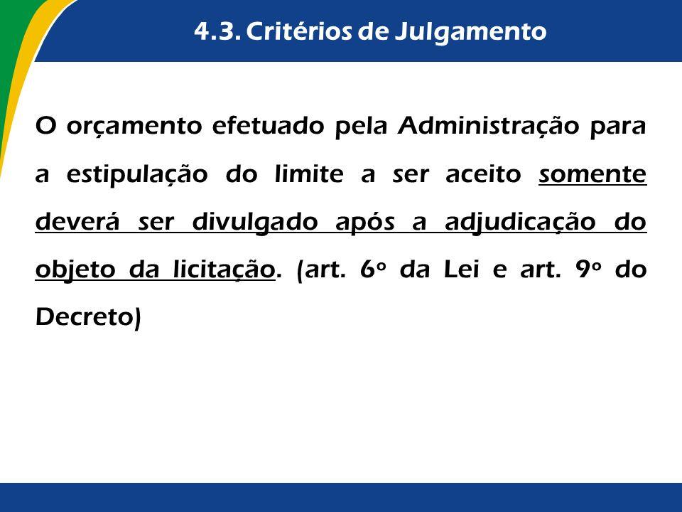 4.3. Critérios de Julgamento O orçamento efetuado pela Administração para a estipulação do limite a ser aceito somente deverá ser divulgado após a adj
