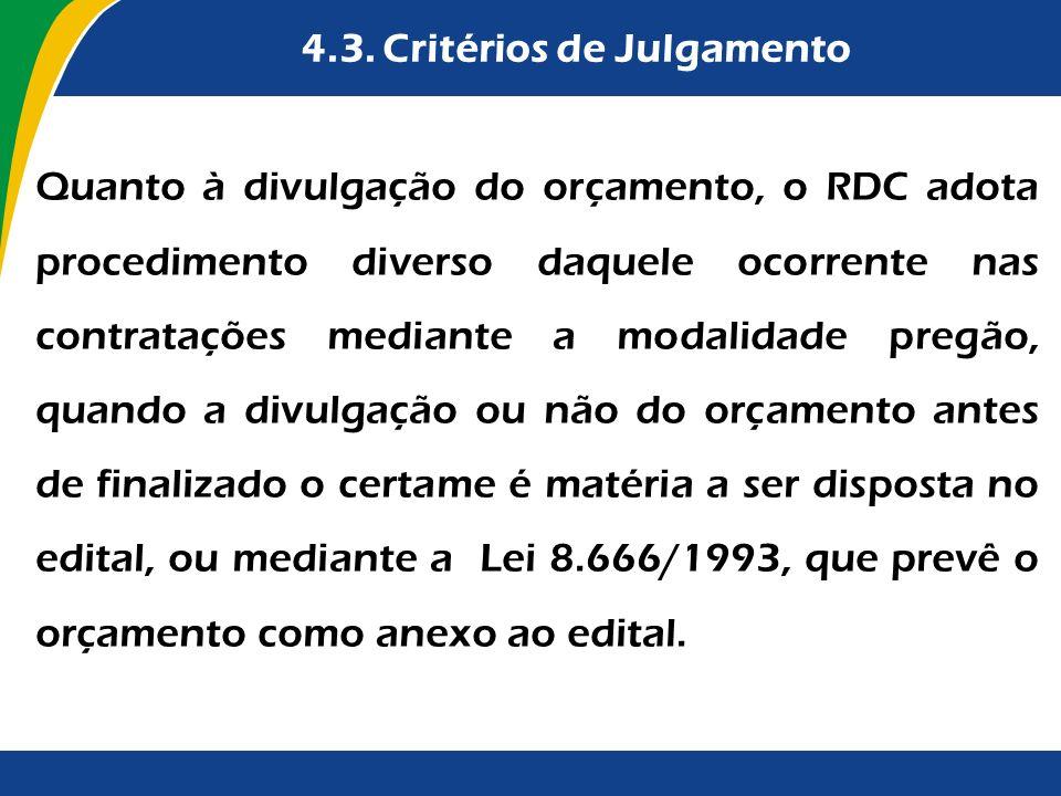 4.3. Critérios de Julgamento Quanto à divulgação do orçamento, o RDC adota procedimento diverso daquele ocorrente nas contratações mediante a modalida